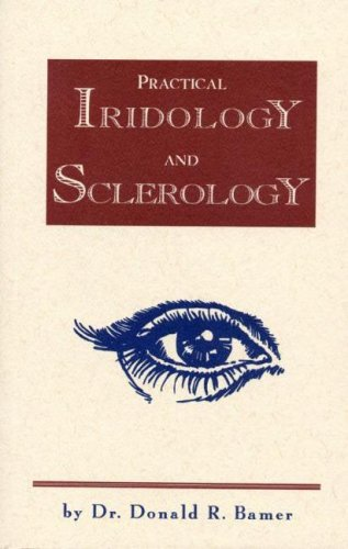 Practical Iridology and Sclerology: Bamer, Dr. Donald R.