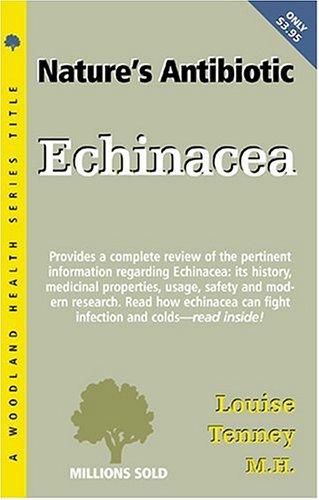 Echinacea: Nature's Antibiotic (Woodland Health): Tenney MH, Louise