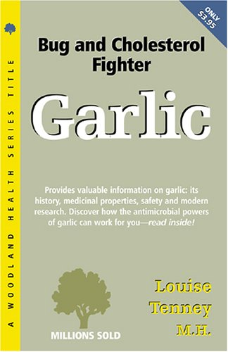 Garlic: Antimicrobial and Cholesterol Fighter (Woodland Health): Louise Tenney MH