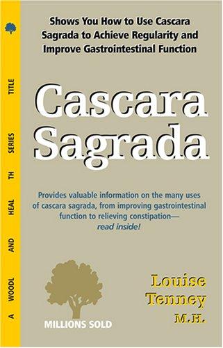 Cascara Sagrada: for a Healthy Colon (Woodland Health): Tenney MH, Louise