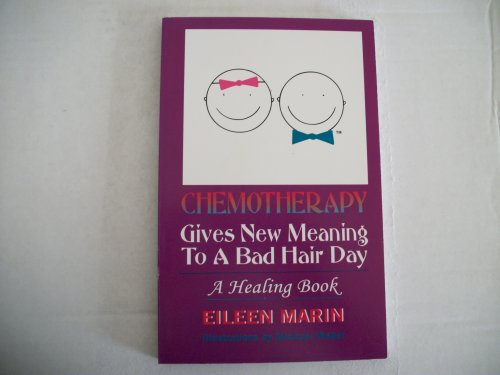 Chemotherapy gives new meaning to a bad hair day: A healing book: Eileen Marin