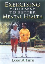 9781885693099: Exercising Your Way to Better Mental Health: Combat Stress, Fight Depression and Improve Your Overall Mood and Self-Concept with These Simple Exercises