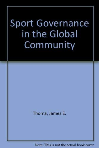 Sport Governance in the Global Community: Thoma, James E., Chalip, Laurence Hilmond