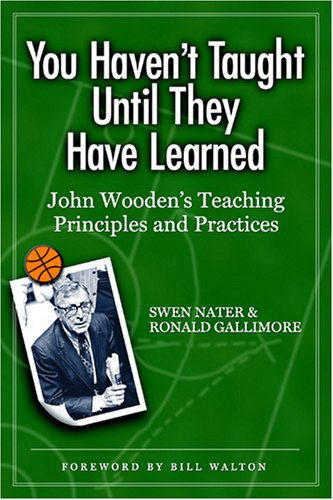 9781885693662: You Haven't Taught Until They Have Learned: John Wooden's Teaching Principles & Practices: John Wooden's Teaching Principles and Practices