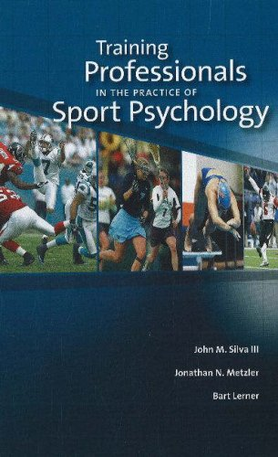 Training Professionals in the Practice of Sport Psychology: John M., III Silva, Jonathan N. Metzler...