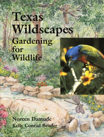 Texas Wildscapes : Gardening for Wildlife: Noreen Damude; Judith