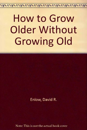 9781885729040: How to Grow Older Without Growing Old
