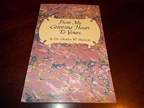 From my grieving heart to yours: Devotionals: Shepson, Charles W