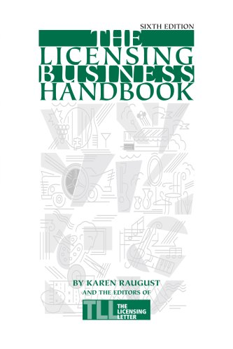 The Licensing Business Handbook Sixth Edition: Karen Raugust and the Editors of The Licensing ...