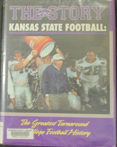 The Story: Kansas State Football - The Greatest Turnaround in College Football History: Holthus, ...