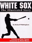 White Sox - The Illustrated Story. Foreword by Frank Thomas and a Introduction by Minnie Minoso.