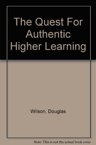 The quest for authentic higher learning: Wilson, Douglas; Atwood, Roy