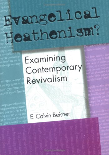 Evangelical Heathenism Examining Contemporary Revivalism: Beisner, E. Calvin