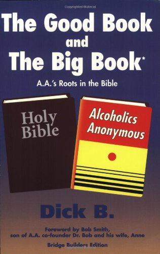 The Good Book and the Big Book: A.A.'s Roots in the Bible (Bridge Builders Edition) (1885803168) by Dick B.