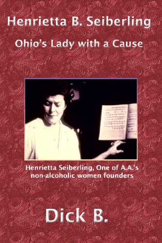 Henrietta B. Seiberling: Ohio's Lady with a Cause, Third Edition (1885803931) by Dick B.