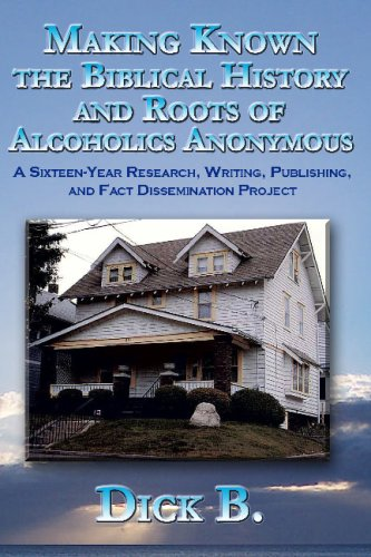 9781885803979: Making Known the Biblical History and Roots of Alcoholics Anonymous: A Sixteen-Year Research, Writing, Publishing, and Fact Dissemination Project