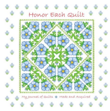 9781885804006: Honor Each Quilt: My Journal of Quilts Made and Acquired
