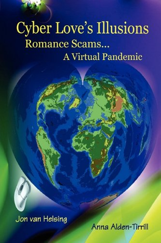 Cyber Loves Illusions: Romance Scams . . . a Virtual Pandemic: Anna Alden-Tirrill