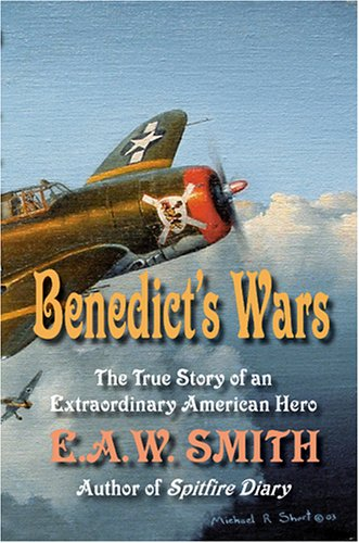 Benedict's Wars :; The True Story of an Extraordinary American Hero: Smith, E.A.W.