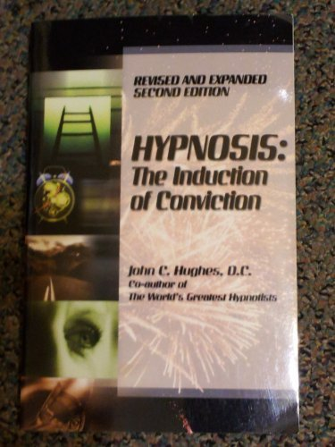 Hypnosis: The Induction of Conviction: Hughes, John C.