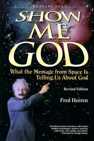 Show Me God: What the Message from Space Is Telling Us About God (Wonders That Witness/Fred Heere...