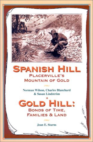 9781885852182: Spanish Hill Placerville's Mountain of Gold/Gold Hill: Bonds of Time, Families & Land