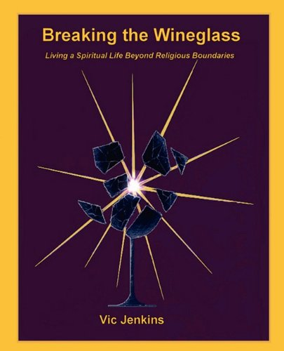 9781885852496: Breaking the Wineglass, Living a Spiritual Life Beyond Religious Boundaries