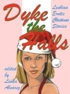Dyke the Halls: Lesbian Erotic Christmas Tales: First Last