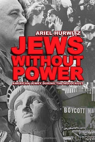 Jews Without Power American Jews During the Holocaust: Hurwitz, Dr Ariel