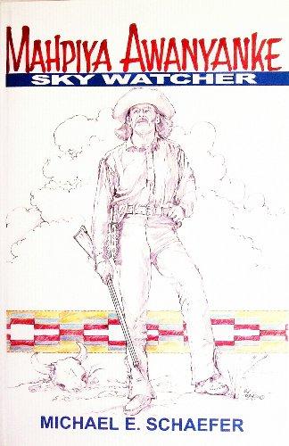 Mahpiya Awanyanke: Sky Watcher [Signed By Author]: Schaefer, Michael E.