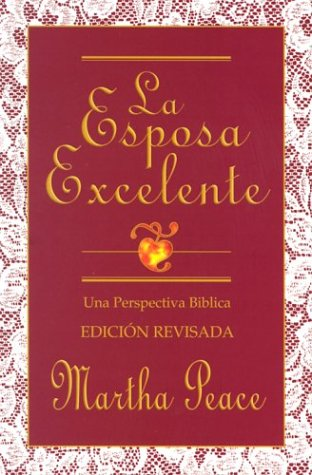 La Esposa Excelente / The Excellent Wife (Spanish Edition) (1885904266) by Martha Peace