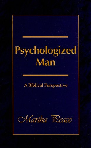 Psychologized Man: A Biblical Perspective (188590441X) by Martha Peace