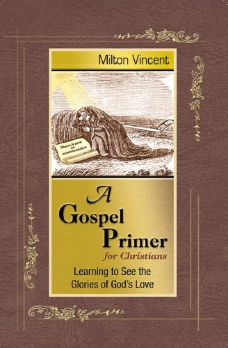 9781885904676: A Gospel Primer for Christians: Learning to See the Glories of God's Love