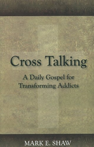 Cross Talking: A Daily Gospel for Transforming Addicts: Shaw, Mark E.