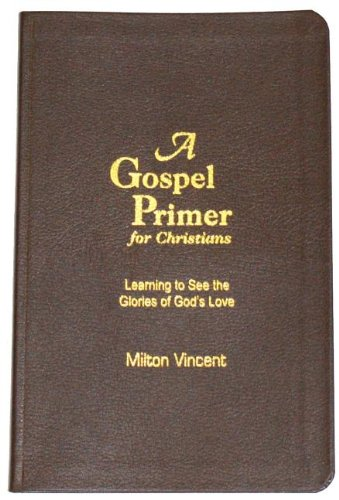 A Gospel Primer for Christians: Learning to See the Glories of God's Love (Leather): Milton ...