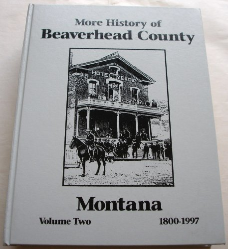 More History of Beaverhead County Montana Volume Two 1800-1997: Beaverhead County Museum ...