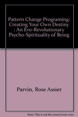 Pattern Change Programing: Creating Your Own Destiny An Evo-Revolutionary Psycho-Spirituality of ...