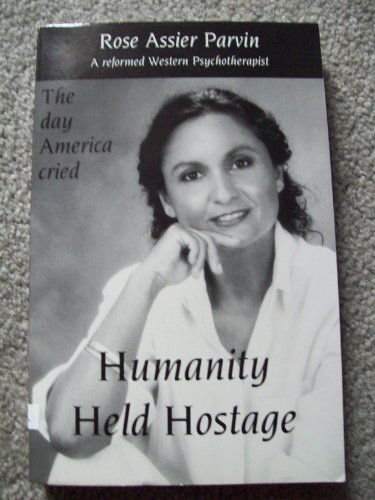 Humanity Held Hostage: The Day America Cried: Parvin, Rose Assier
