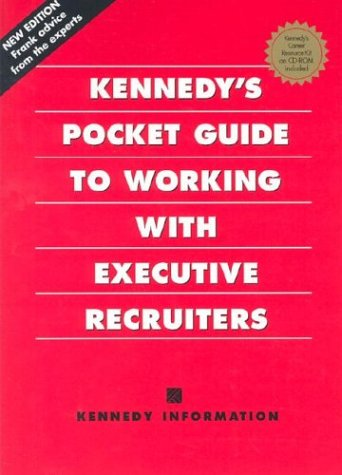 Kennedy's Pocket Guide to Working With Executive Recruiters: Information, Kennedy
