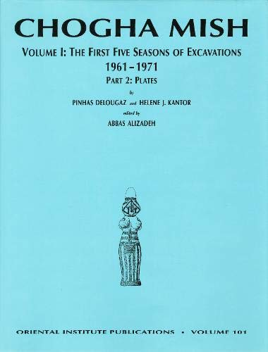 Chogha Mish. Volume 1: The First Five Seasons of Excavations, 1961-1971 (The Oriental Institute of ...