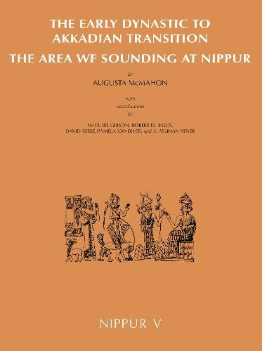 9781885923387: Nippur V: The Area WF Sounding: The Early Dynastic to Akkadian Transition (Oriental Institute Publications)