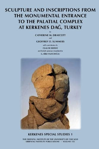 Kerkenes Special Studies 1: Sculpture and Inscriptions from the Monumental Entrance to the Palatial...