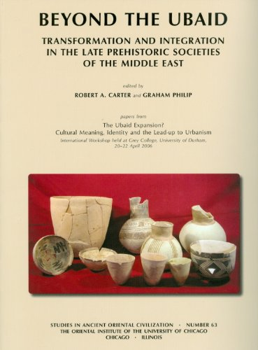 9781885923660: Beyond the Ubaid: Transformation and Integration in the Late Prehistoric Societies of the Middle East (Studies in Ancient Oriental Civilizations)