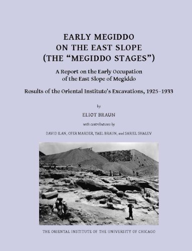"Early Megiddo on the East Slope (The ""Megiddo Stages""): A Report on the Early Occupation of..."