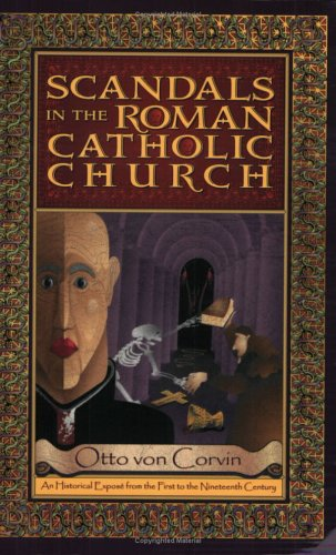 Scandals in the Roman Catholic Church : Otto ven Corvin
