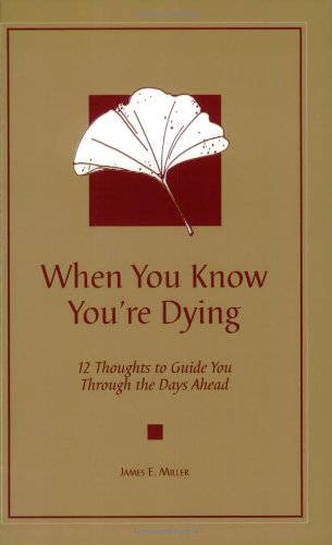 9781885933249: When You Know You're Dying: 12 Thoughts to Guide You Through the Days Ahead