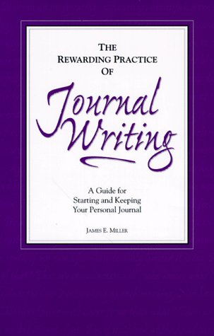 The Rewarding Practice of Journal Writing (9781885933287) by James E. Miller