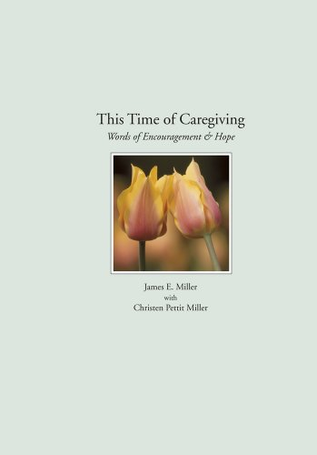 This Time of Caregiving (9781885933409) by James E Miller; Christen Pettit Miller