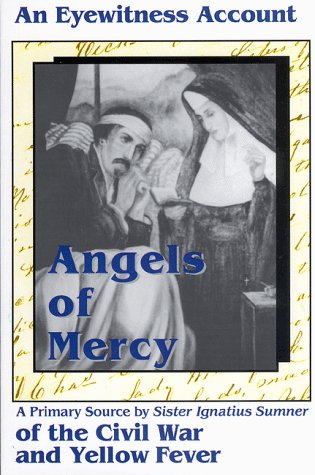 Angels of Mercy: An eyewitness account of: Mary P. Oakes
