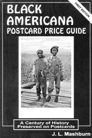 Black Americana Postcard Price Guide: A Century of History Preserved on Postcards: Mashburn, J. L.